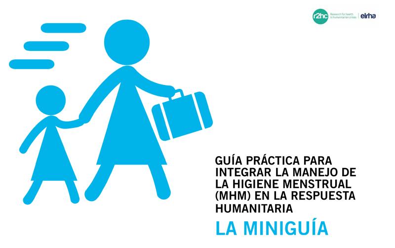 Guía Práctica para Integrar la Manejo de la Higiene Menstrual (MHM) en la Respuesta Humanitaria